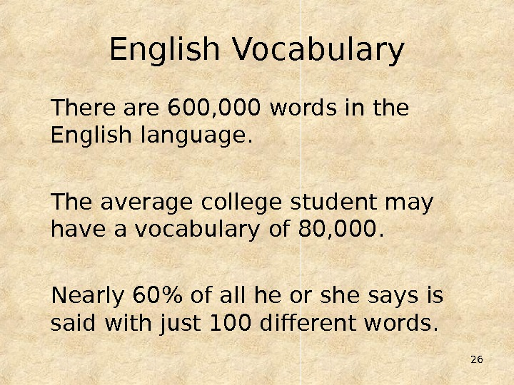 26 English Vocabulary There are 600, 000 words in the English language.  The average college