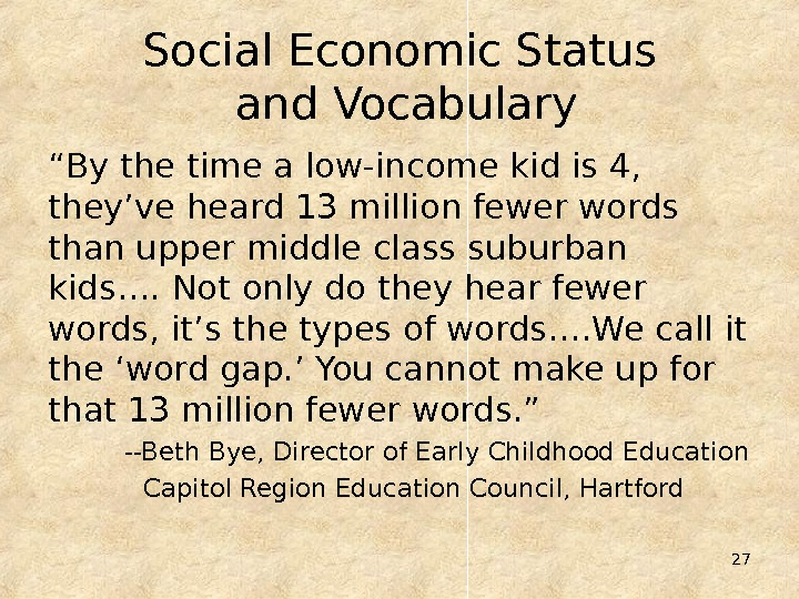 "27 Social Economic Status and Vocabulary "" By the time a low-income kid is 4,"