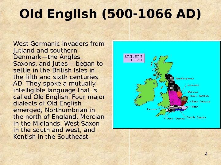 4 Old English (500 -1066 AD) West Germanic invaders from Jutland southern Denmark—the Angles,  Saxons,