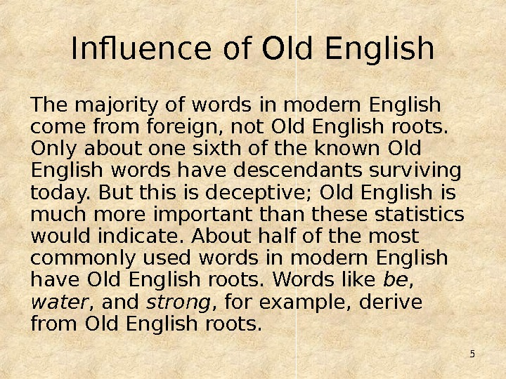 5 Influence of Old English The majority of words in modern English come from foreign, not