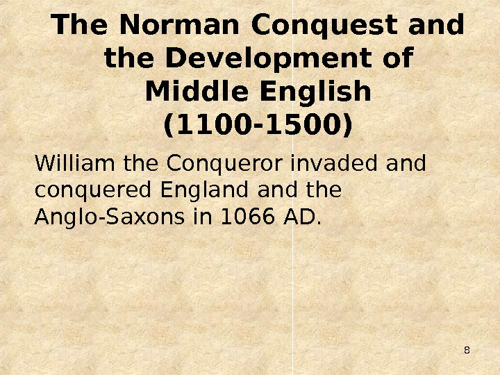 8 The Norman Conquest and the Development of Middle English (1100 -1500) William the Conqueror invaded