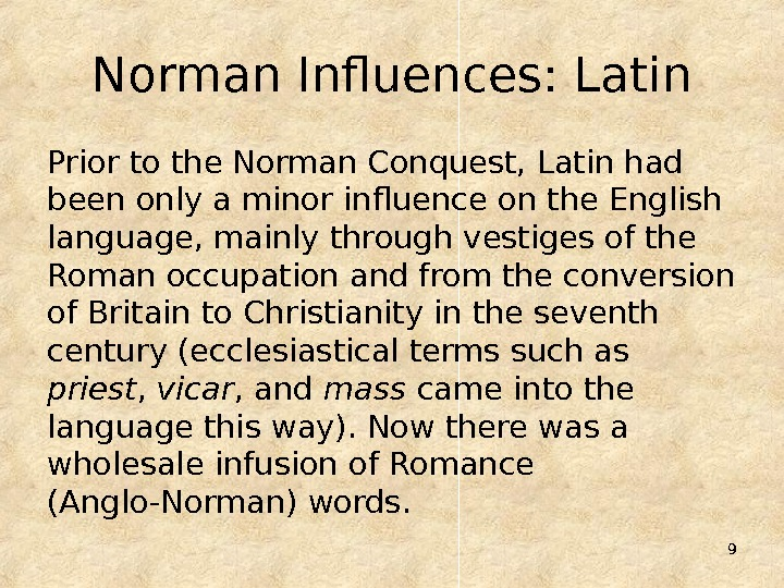 9 Norman Influences: Latin Prior to the Norman Conquest, Latin had been only a minor influence