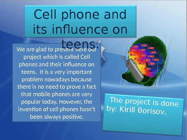 We are glad to present here our project which is called Cell phones and their influence