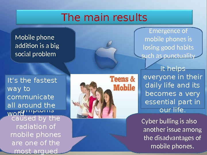The main results Emergence of mobile phones is losing good habits such as punctuality. Mobile phone