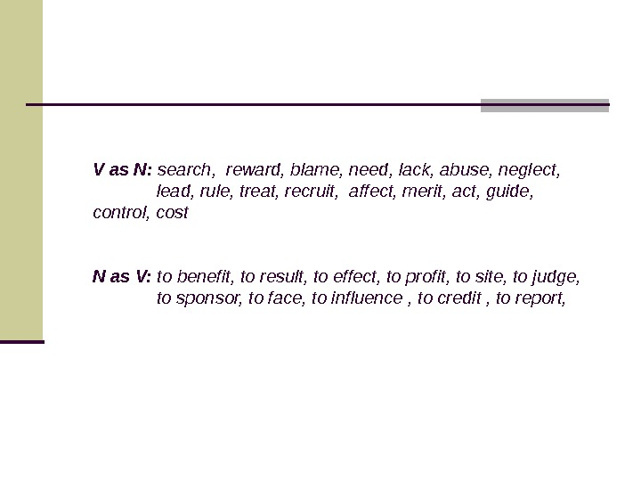 V as N:  search,  reward, blame, need, lack, abuse, neglect,  lead, rule, treat,