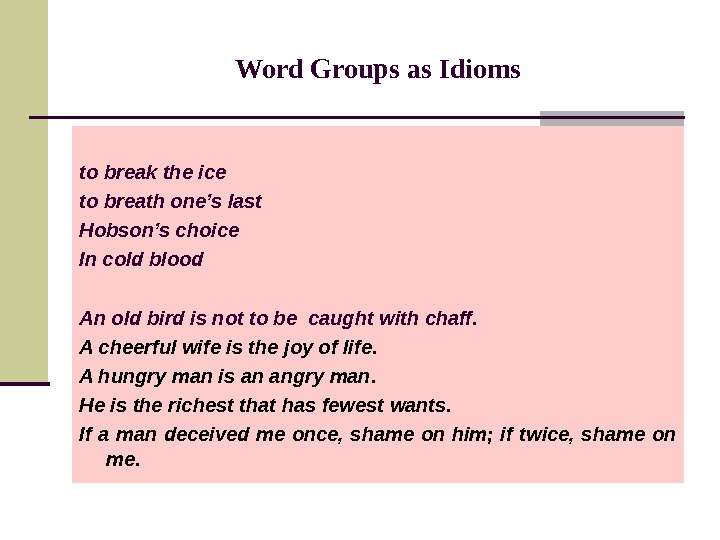Word Groups as I dioms to break the ice to breath one's last Hobson's choice In