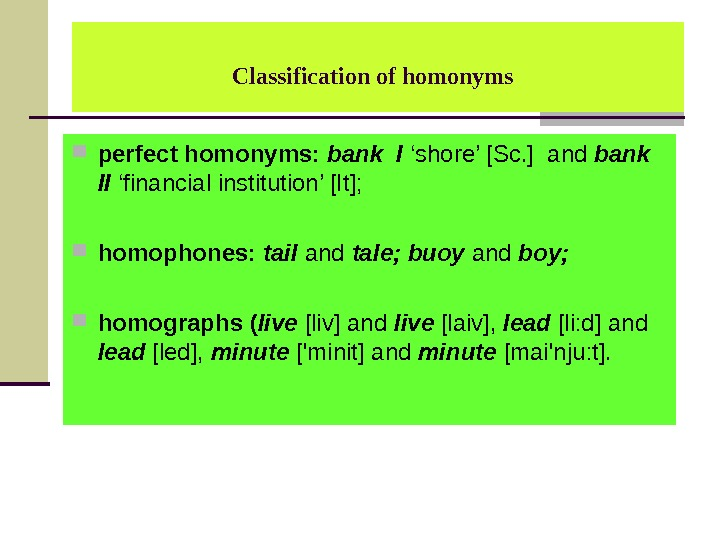 Classification of homonyms  perfect homonyms:  bank I 'shore' [Sc. ] and bank  II