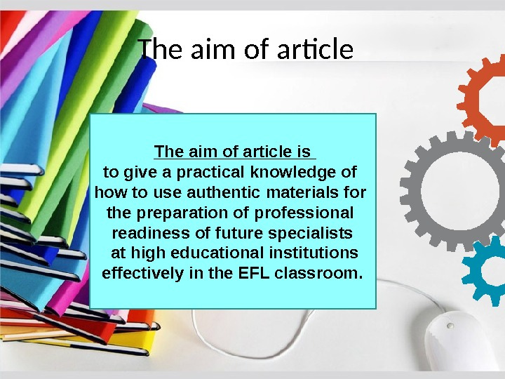 The aim of article is  to give a practical knowledge of how to use authentic