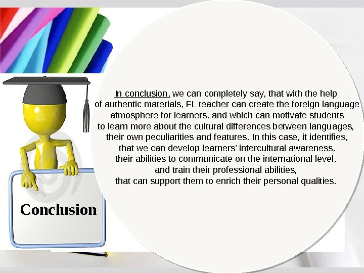 Conclusion In conclusion,  we can completely say, that with the help of authentic materials, FL