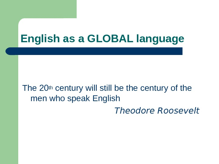 English as a GLOBAL language The 20 th century will still be the century