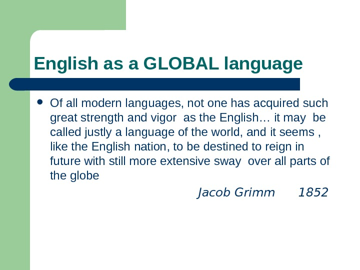 English as a GLOBAL language Of all modern languages, not one has acquired such