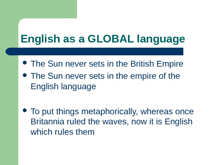 English as a GLOBAL language The Sun never sets in the British Empire The