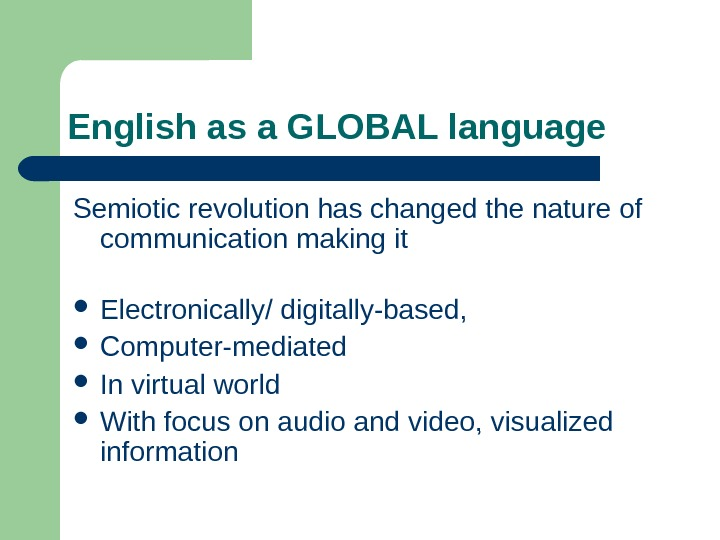 English as a GLOBAL language Semiotic revolution has changed the nature of communication making