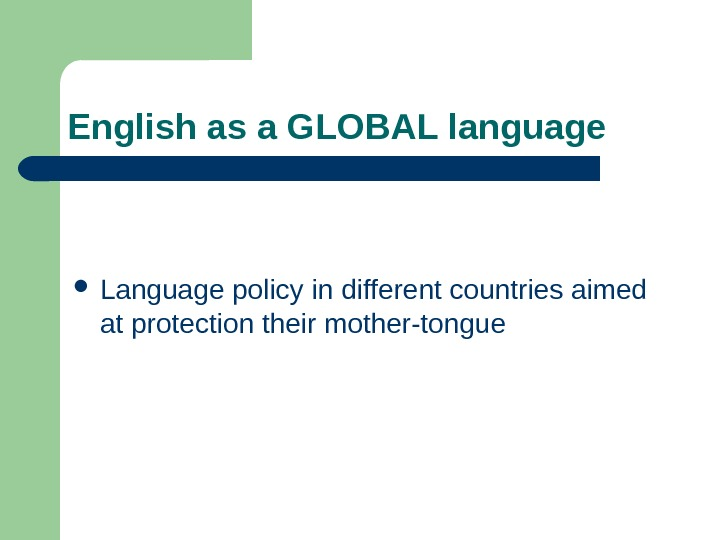 English as a GLOBAL language Language policy in different countries aimed at protection their