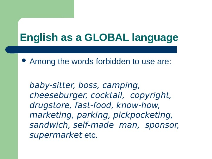 English as a GLOBAL language Among the words forbidden to use are:  baby-sitter,