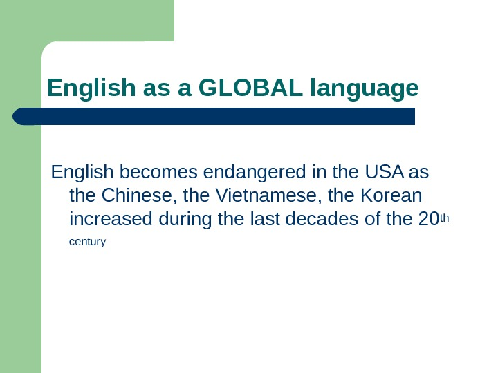 English as a GLOBAL language English becomes endangered in the USA as the Chinese,