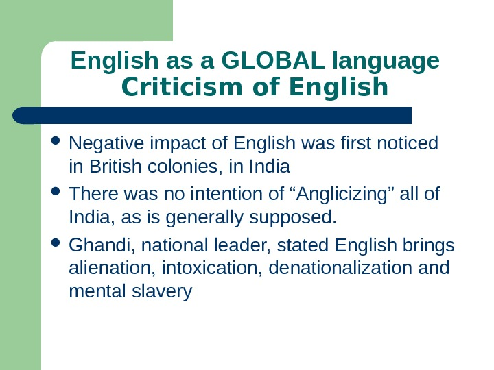 English as a GLOBAL language Criticism of English Negative impact of English was first