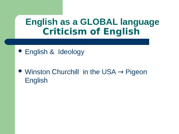 English as a GLOBAL language Criticism of English & Ideology Winston Churchill in the