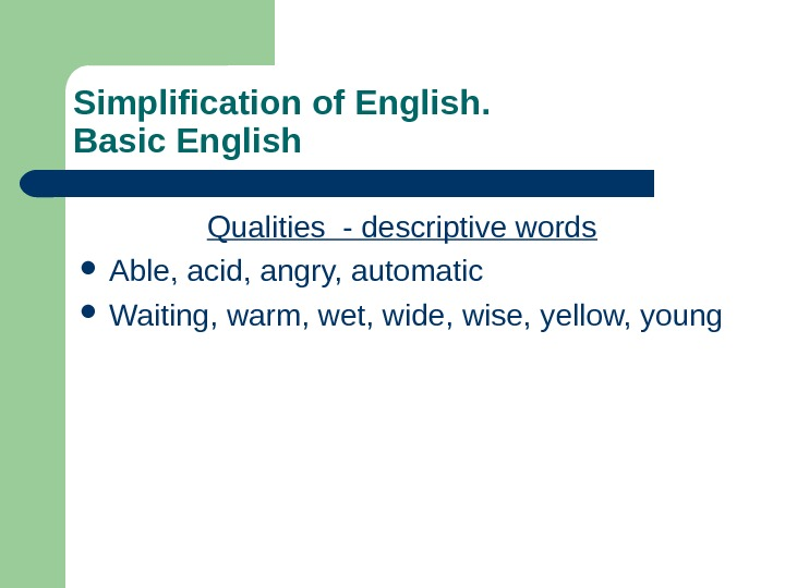 Simplification of English.  Basic English Qualities - descriptive words Able, acid, angry, automatic