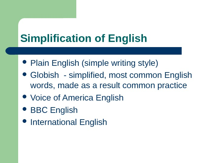 Simplification of English  Plain English (simple writing style) Globish - simplified, most common