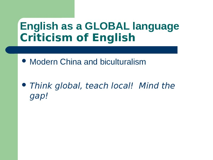 English as a GLOBAL language Criticism of English Modern China and biculturalism  Think