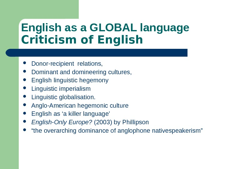 English as a GLOBAL language Criticism of English Donor-recipient relations,  Dominant and domineering