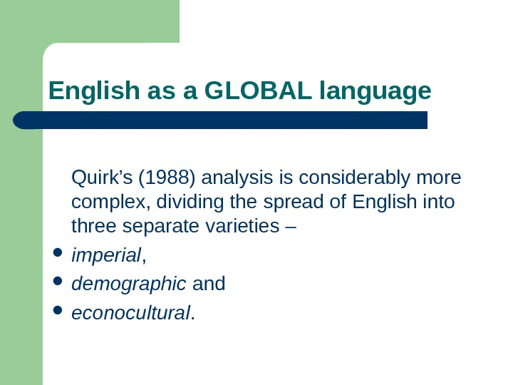 English as a GLOBAL language Quirk's (1988) analysis is considerably more complex, dividing the