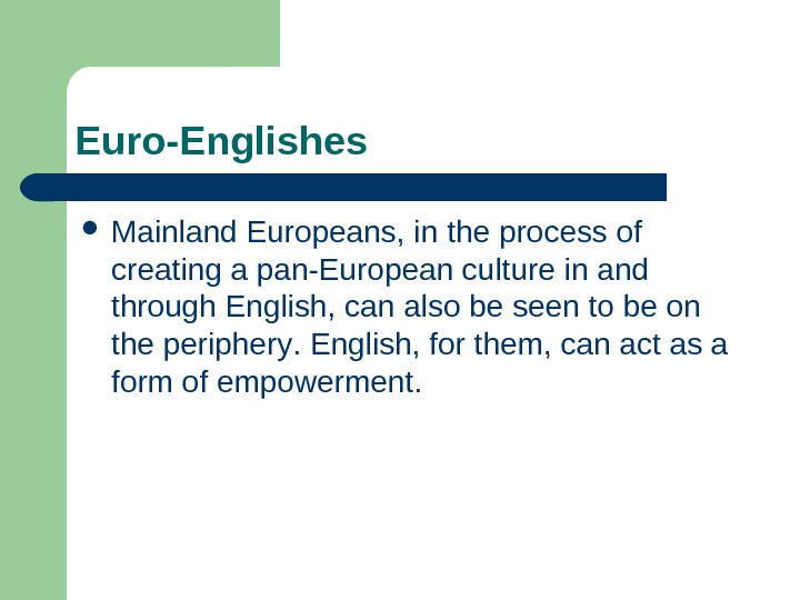 Euro-Englishes Mainland Europeans, in  the process of creating a pan-European culture in and