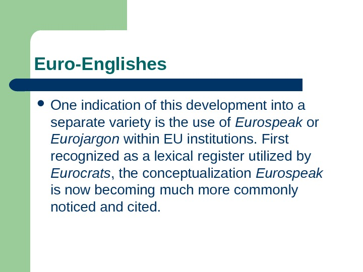 Euro-Englishes One indication of this development into a separate variety is the use of