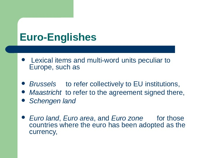 Euro-Englishes  Lexical items and multi-word  units peculiar to Europe, such as