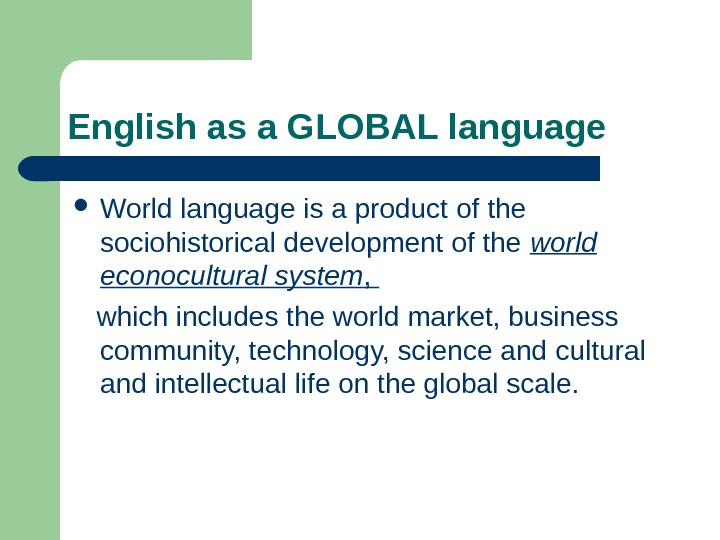 English as a GLOBAL language  World language is a product  of the