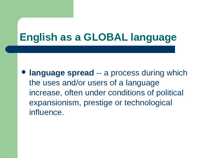 English as a GLOBAL language spread -- a process during which the uses and/or