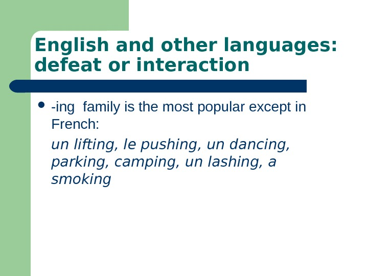 English and other languages:  defeat or interaction  -ing family is the most
