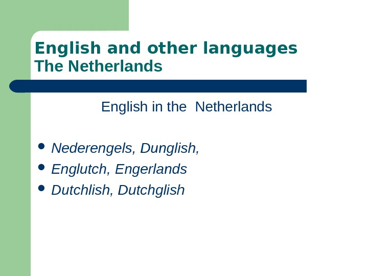 English and other languages  The Netherlands English in the  Netherlands  Nederengels,