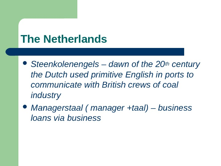 The Netherlands Steenkolenengels – dawn of the 20 th century the Dutch used primitive
