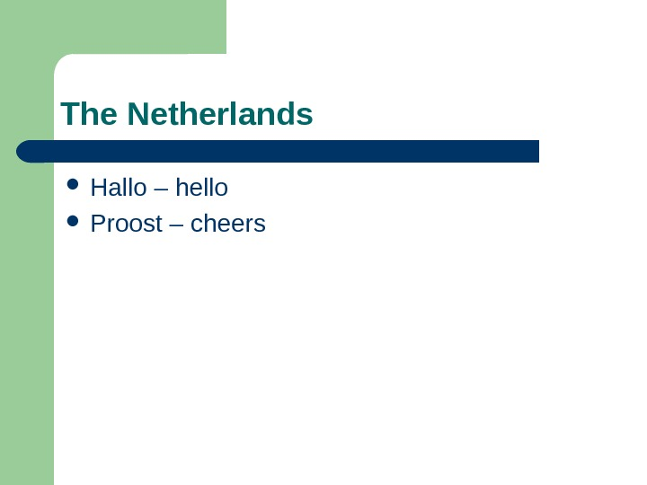 The Netherlands  Hallo – hello Proost – cheers