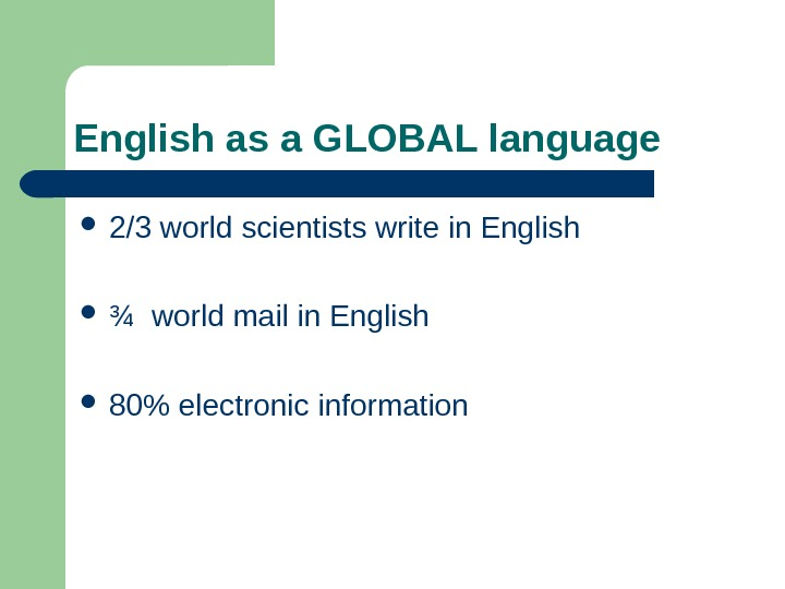 English as a GLOBAL language 2/3 world scientists write in English ¾ world mail