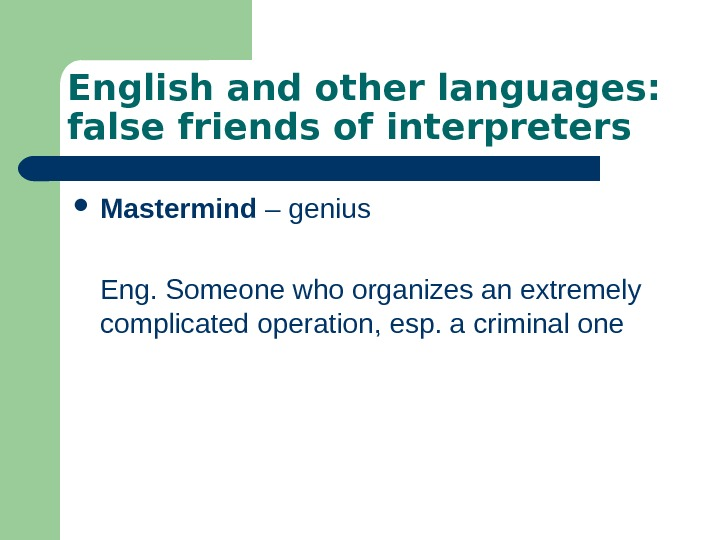 English and other languages:  false friends of interpreters Mastermind – genius  Eng.