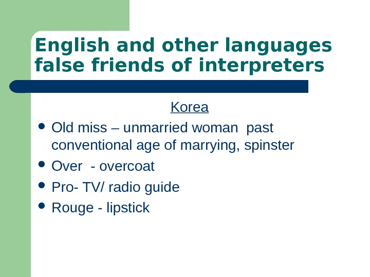 English and other languages false friends of interpreters Korea Old miss – unmarried woman