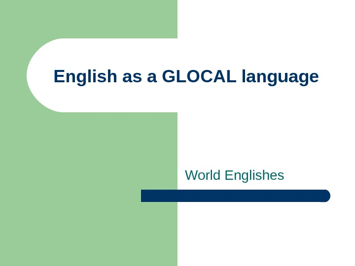 English as a GLOCAL language World Englishes