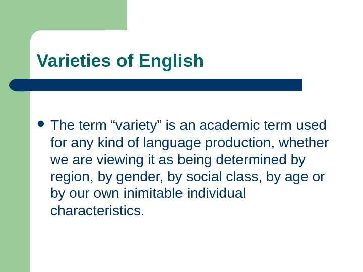"Varieties of English The term ""variety"" is an academic term  used for any"