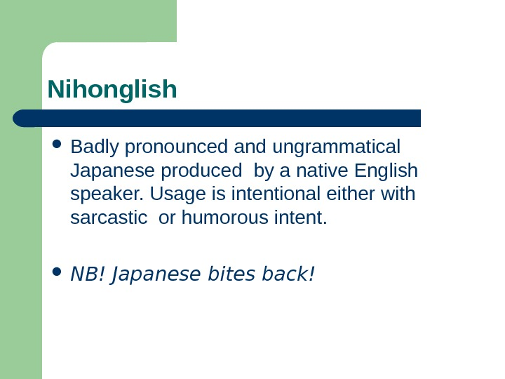 Nihonglish Badly pronounced and ungrammatical  Japanese produced by a native English speaker. Usage