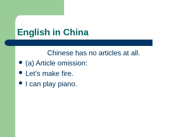 English in China Chinese has no articles at all.  (a) Article omission: