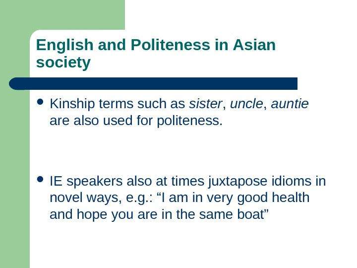 English and Politeness in Asian society Kinship terms such as sister ,  uncle