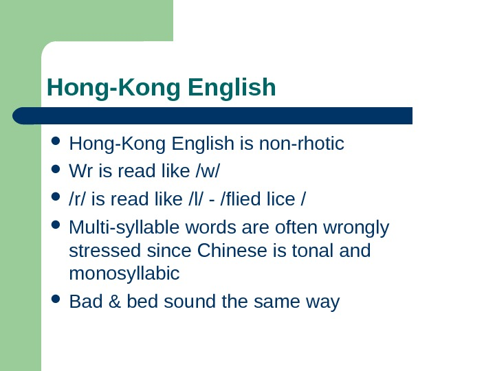 Hong-Kong English is non-rhotic Wr is read like /w/ /r/ is read like /l/
