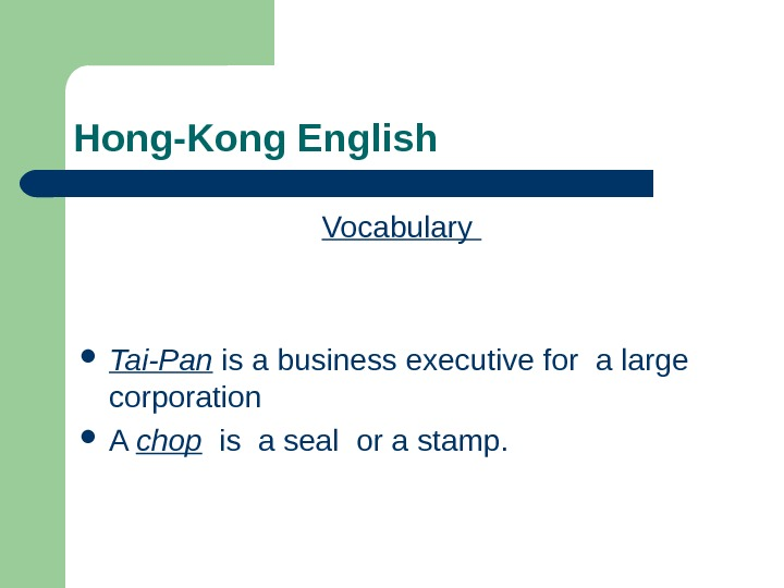 Hong-Kong English Vocabulary  Tai-Pan is a business executive for a large corporation A