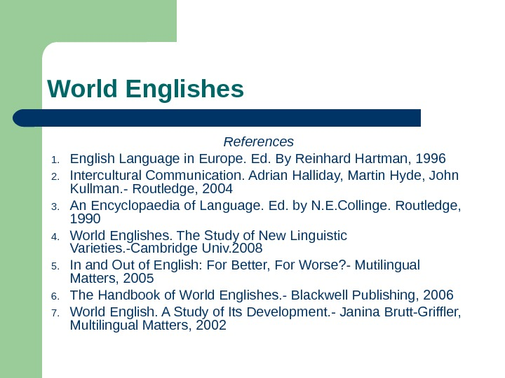 World Englishes References 1. English Language in Europe. Ed. By Reinhard Hartman, 1996 2.