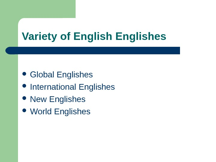 Variety of Englishes Global Englishes International Englishes New Englishes World Englishes