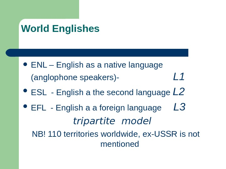 World Englishes ENL – English as a native language  (anglophone speakers)-