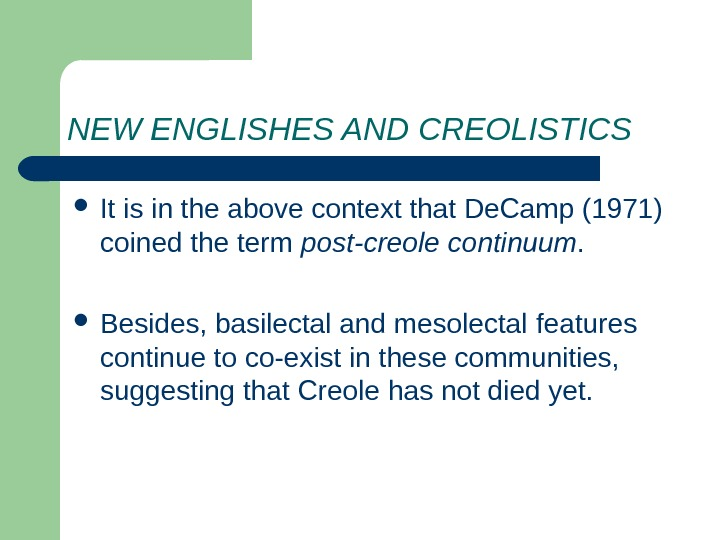 NEW ENGLISHES AND CREOLISTICS It is in the above context that De. Camp (1971)
